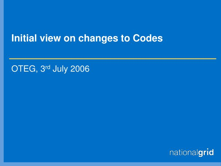 initial view on changes to codes n.