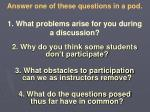 answer one of these questions in a pod 1 what problems arise for you during a discussion