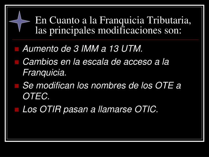En Cuanto a la Franquicia Tributaria, las principales modificaciones son: