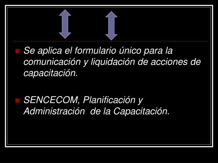 Se aplica el formulario único para la comunicación y liquidación de acciones de capacitación.