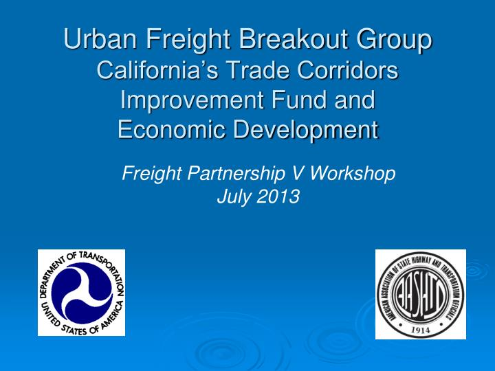 urban freight breakout group california s trade corridors improvement fund and economic development n.
