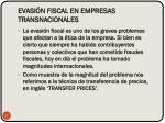evasi n fiscal en empresas transnacionales