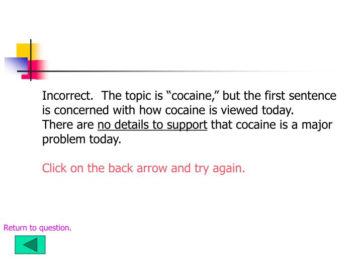 "Incorrect.  The topic is ""cocaine,"" but the first sentence"