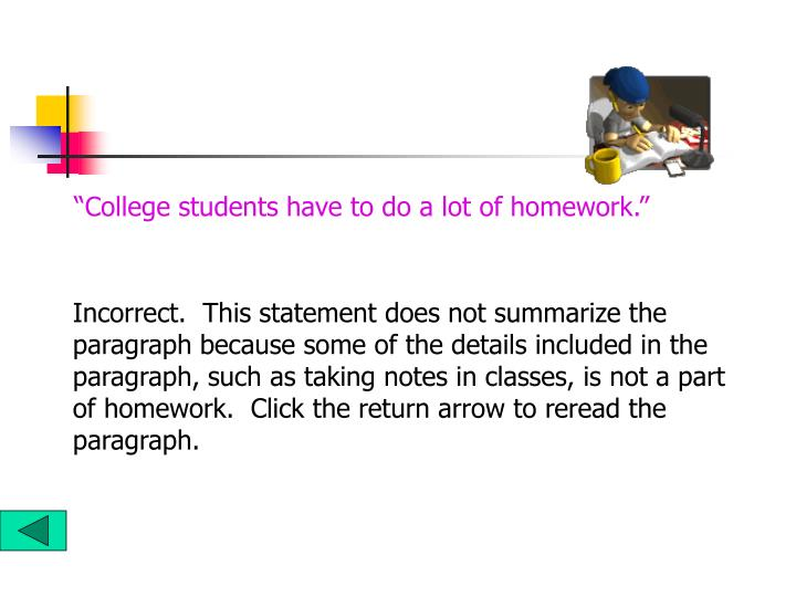 """College students have to do a lot of homework."""