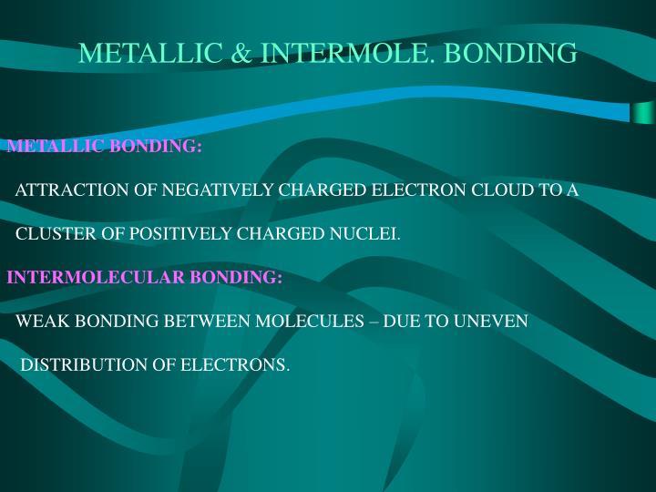 METALLIC & INTERMOLE. BONDING
