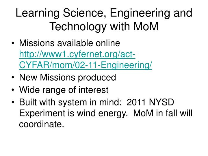 Learning Science, Engineering and Technology with MoM