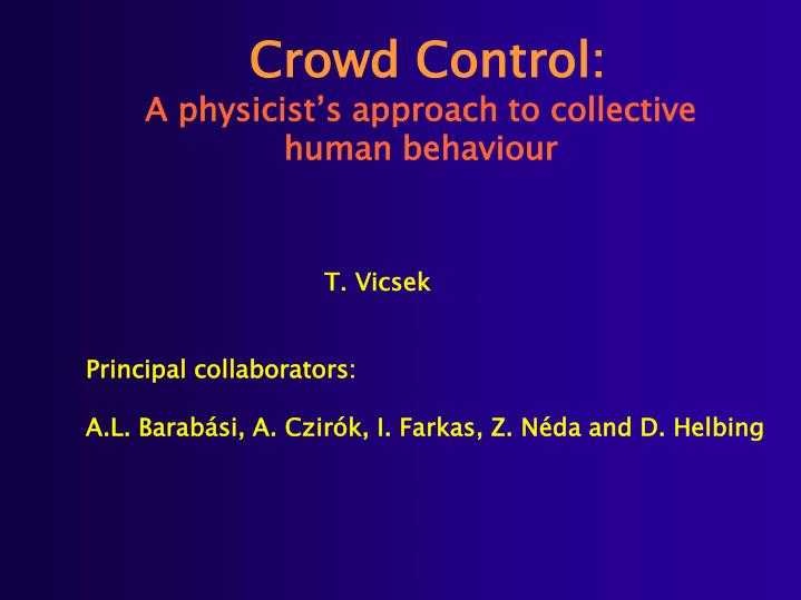 crowd control a physicist s approach to collective human behaviour n.