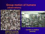 group motion of humans observations