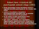 robert hare a k zt nk l pszichopat k sokkol vil ga 1993