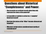 questions about historical completeness and power