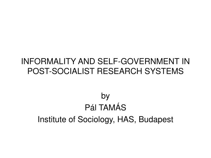 informality and self government in post socialist research systems n.