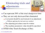 eliminating trials and adjustments