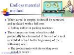 endless material method