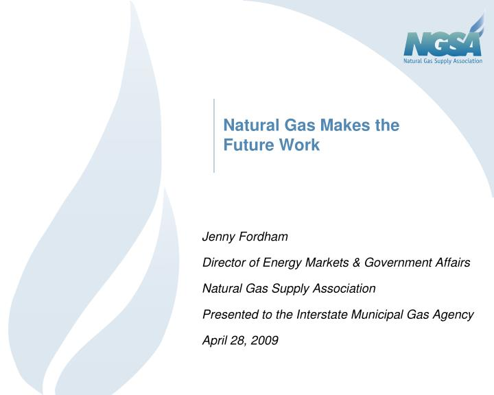 natural gas makes the future work n.