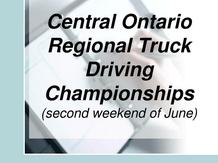 central ontario regional truck driving championships second weekend of june n.
