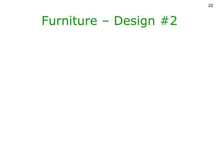 Furniture – Design #2