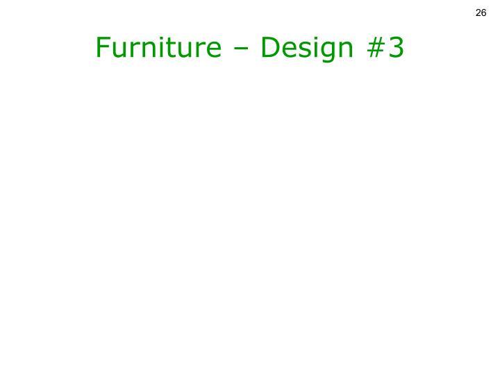 Furniture – Design #3