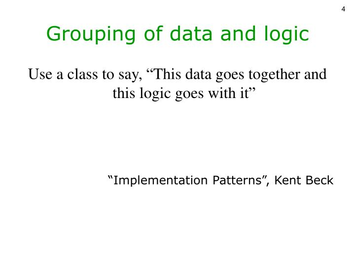 Grouping of data and logic