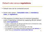 default rules versus regulations