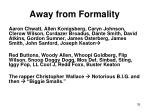 away from formality