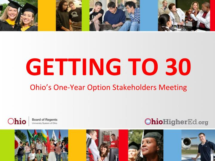 getting to 30 ohio s one year option stakeholders meeting n.
