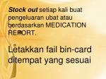 stock out setiap kali buat pengeluaran ubat atau berdasarkan medication report