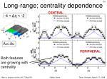 long range centrality dependence