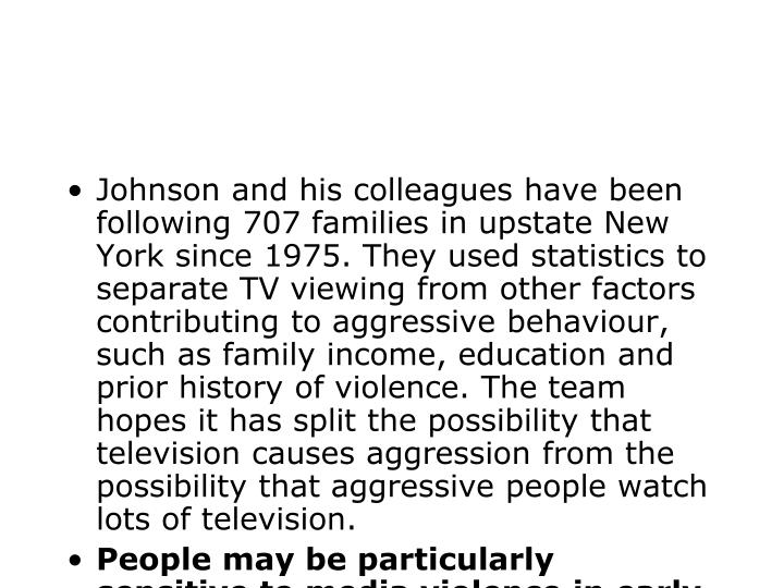 Johnson and his colleagues have been following 707 families in upstate New York since 1975. They used statistics to separate TV viewing from other factors contributing to aggressive behaviour, such as family income, education and prior history of violence. The team hopes it has split the possibility that television causes aggression from the possibility that aggressive people watch lots of television.