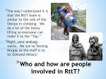 who and how are people involved in rttt
