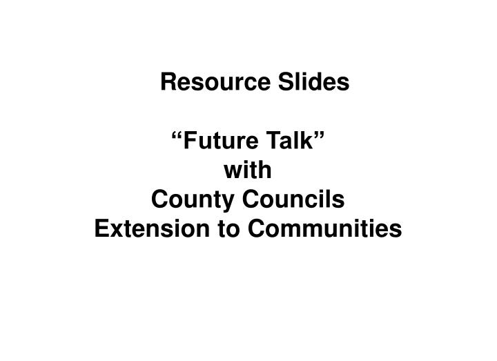 resource slides future talk with county councils extension to communities n.