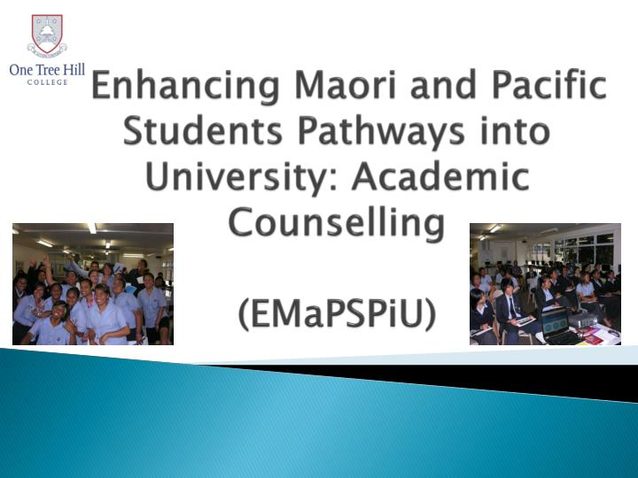enhancing maori and pacific students pathways into university academic counselling emapspiu n.