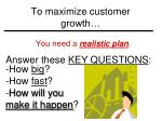 to maximize customer growth