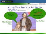 a long time ago in a job not so far away