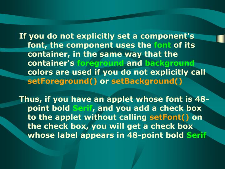 If you do not explicitly set a component's font, the component uses the