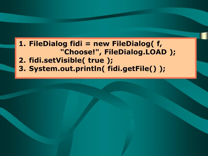 "FileDialog fidi = new FileDialog( f,     			""Choose!"", FileDialog.LOAD );"