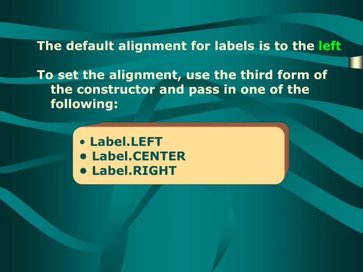 The default alignment for labels is to the