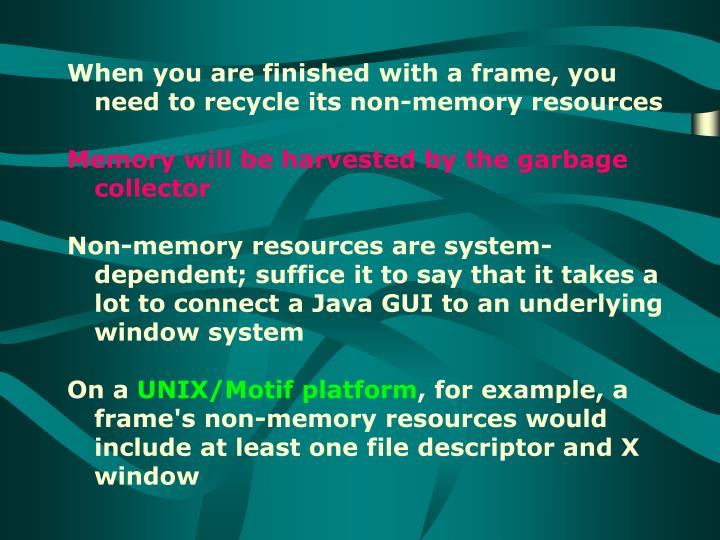 When you are finished with a frame, you need to recycle its non-memory resources