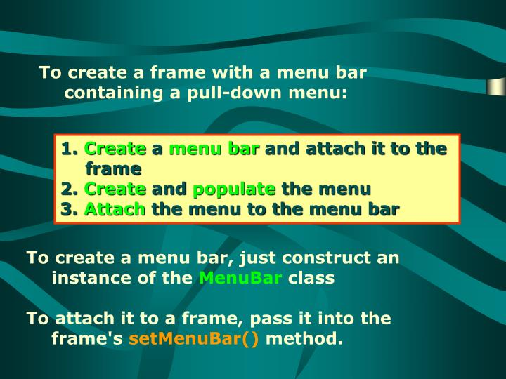 To create a frame with a menu bar containing a pull-down menu: