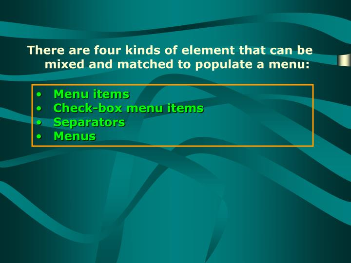 There are four kinds of element that can be mixed and matched to populate a menu: