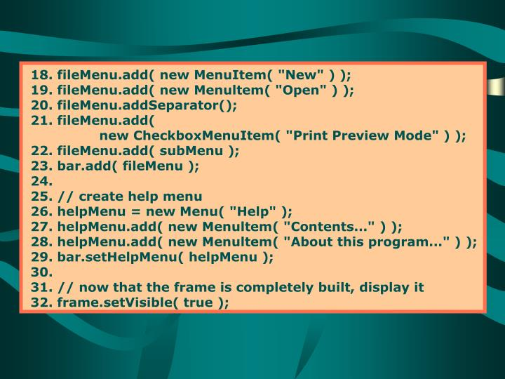"18. fileMenu.add( new MenuItem( ""New"" ) );"