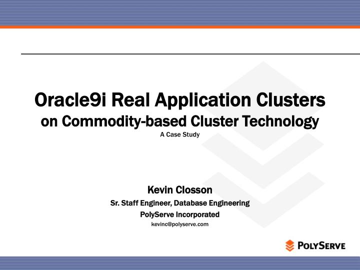 oracle9i real application clusters on commodity based cluster technology a case study n.