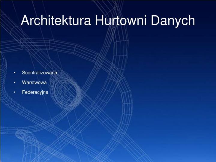 Architektura Hurtowni Danych