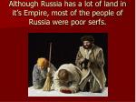 although russia has a lot of land in it s empire most of the people of russia were poor serfs