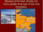 because of its hash climate not many people lived east of the ural mountains