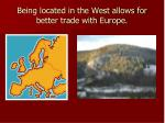 being located in the west allows for better trade with europe