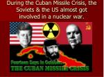 during the cuban missile crisis the soviets the us almost got involved in a nuclear war