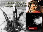 soviets were the 1 st to put a satellite later a man in space