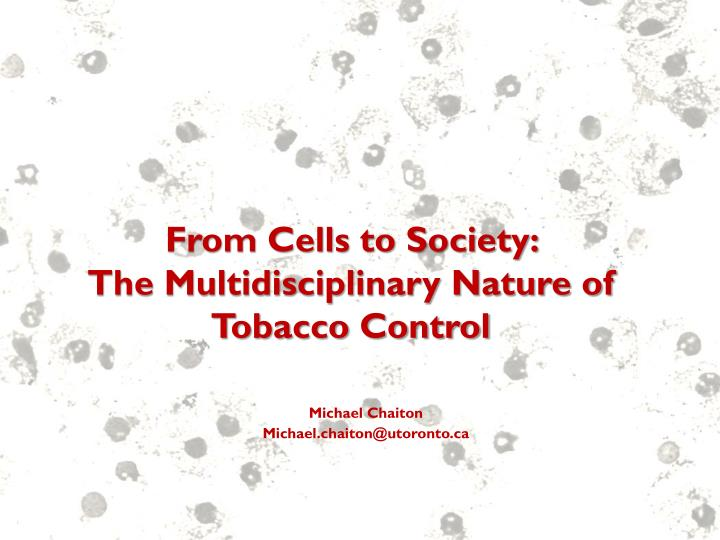 from cells to society the multidisciplinary nature of tobacco control n.