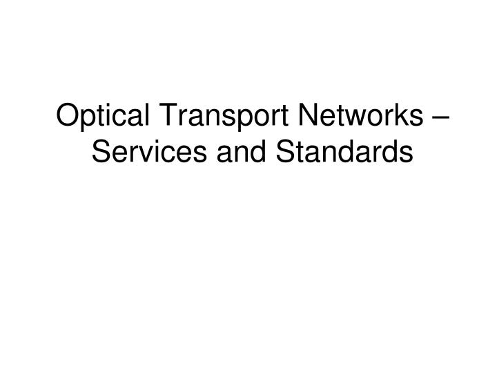 optical transport networks services and standards n.