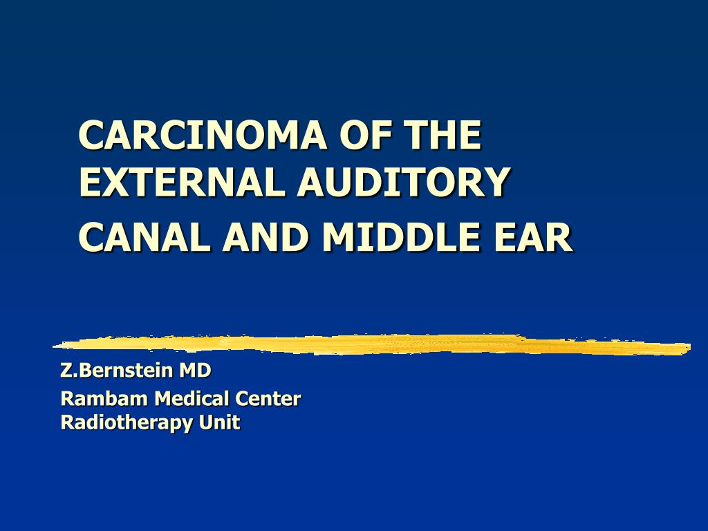 PPT - CARCINOMA OF THE EXTERNAL AUDITORY CANAL AND MIDDLE EAR ...